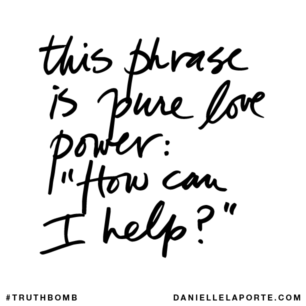 This phrase is pure love power- %22How can I help?%22.png
