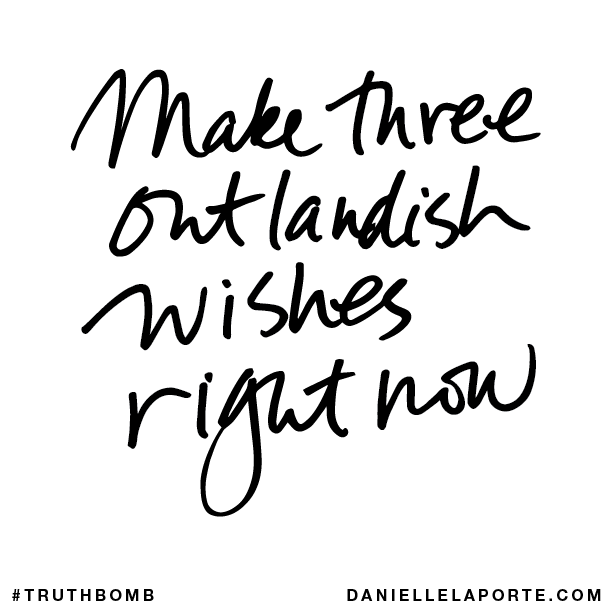 Make three outlandish wishes right now..png