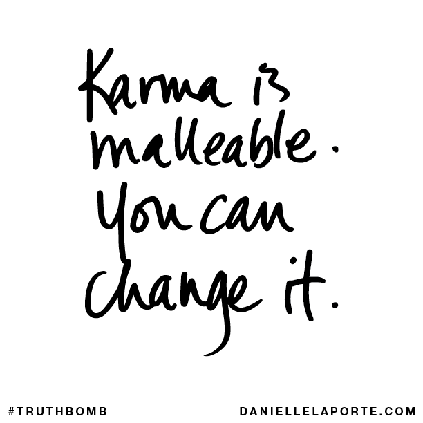 Karma is malleable. You can change it..png