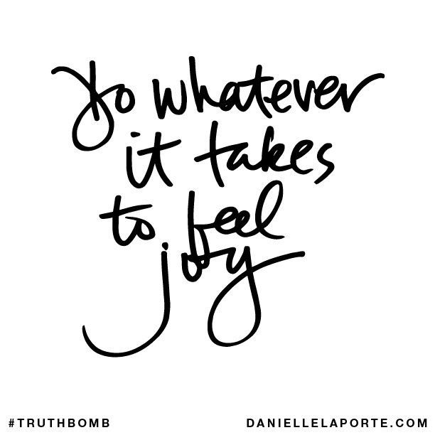 Do whatever it takes to feel joy..png