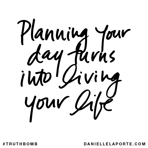 Planning your day turns into living your life..png