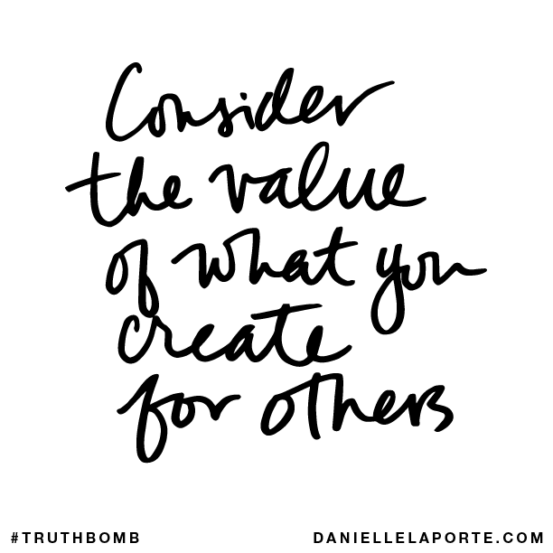 Consider the value of what you create for others..png