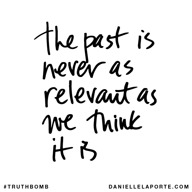 The past is never as relevant as we think it is..png