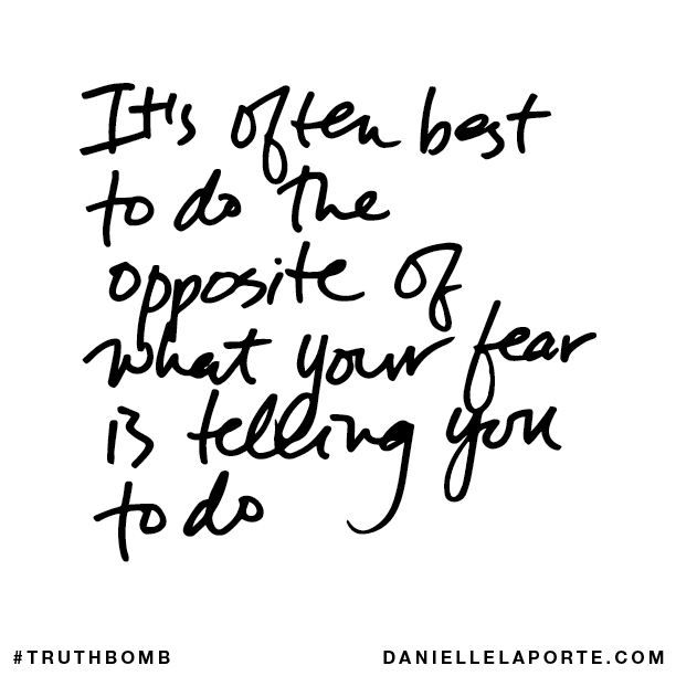 It's often best to do the opposite of what your fear is telling you to do..png