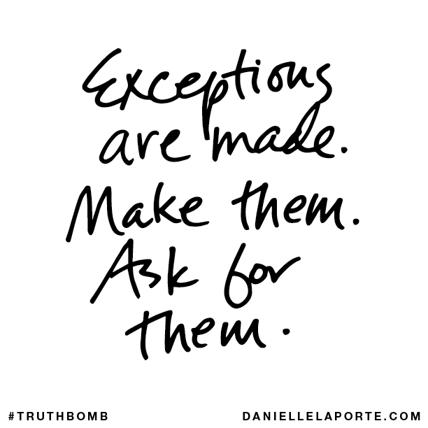 Exceptions are made. Make them. Ask for them..png