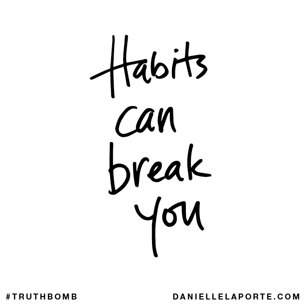Habits can break you..png