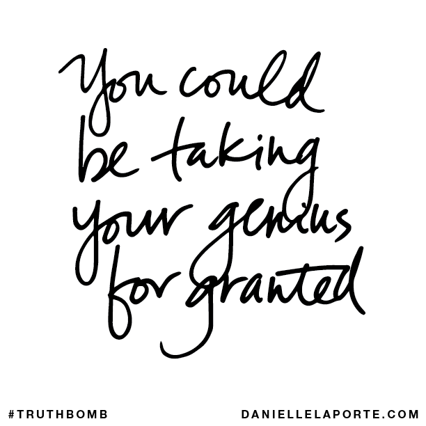 You could be taking your genius for granted..png