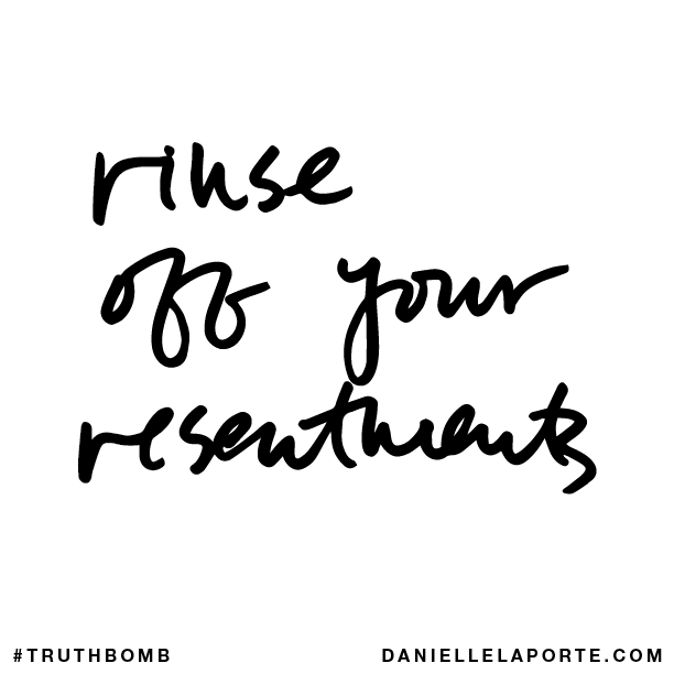 Rinse off your resentments..png