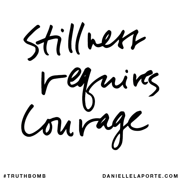 Stillness requires courage..png