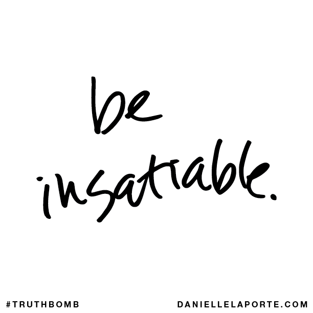 Be insatiable..png