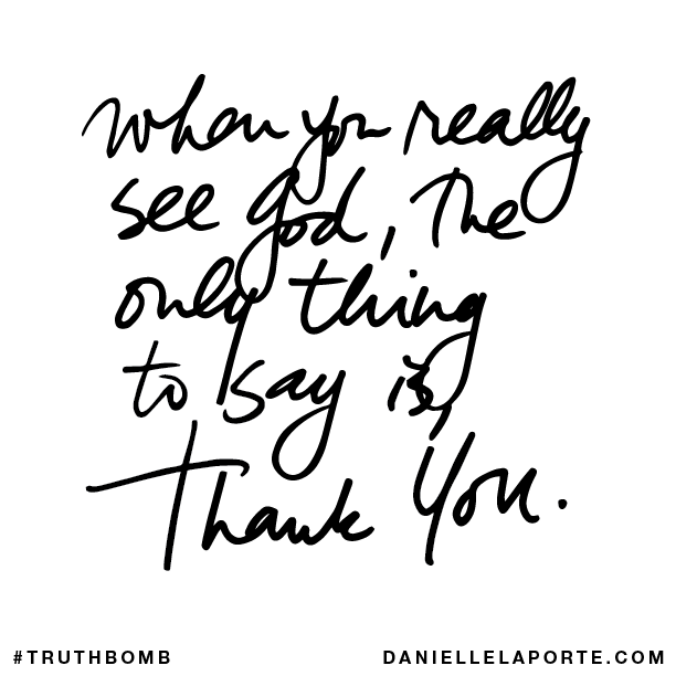 When you really see God, the only thing to say is, Thank You..png