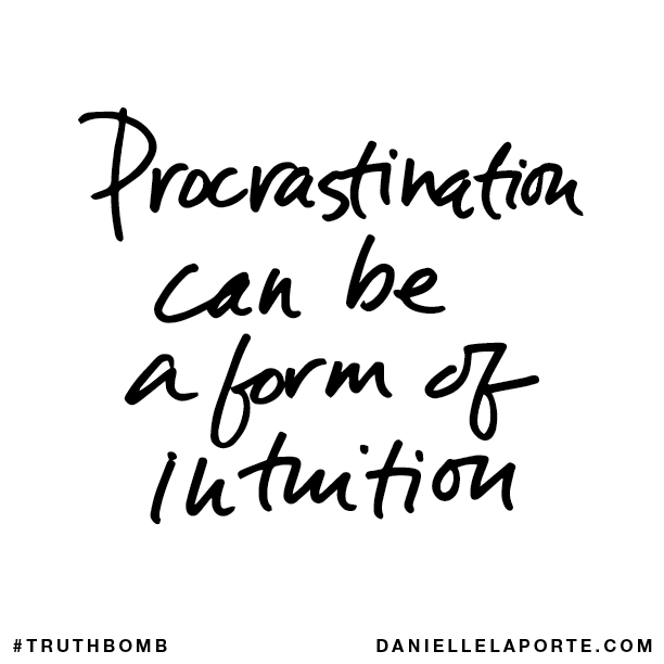 Procrastination can be a form of intuition..png