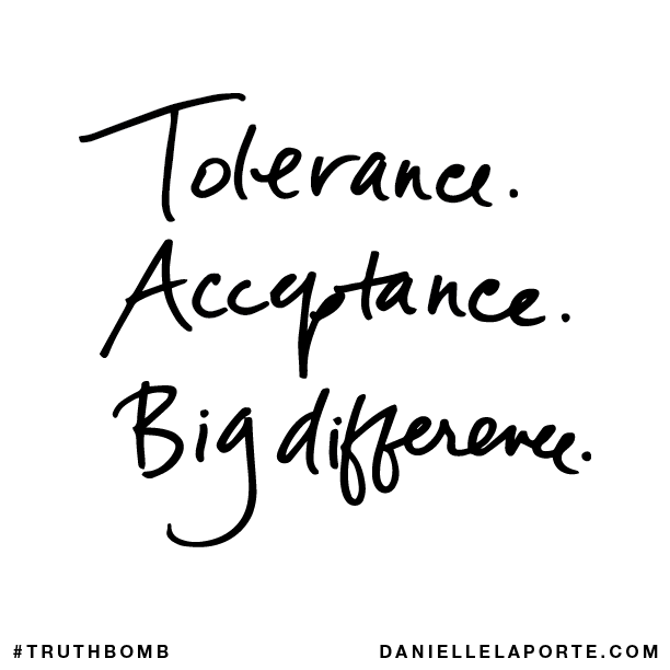 Tolerance. Acceptance. Big difference..png