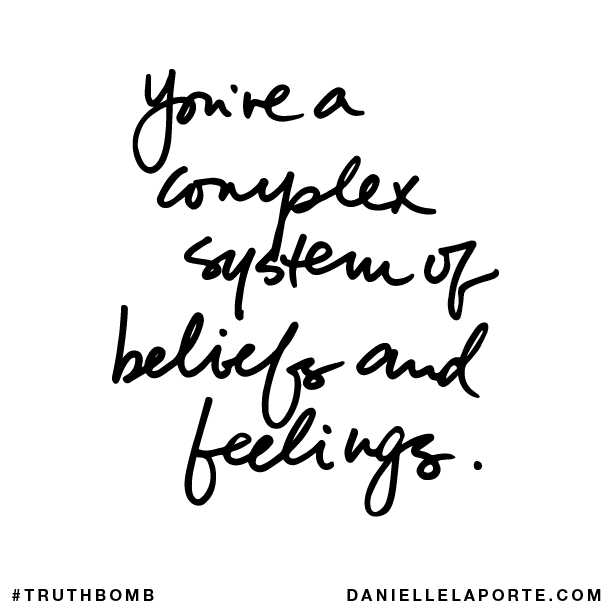 You're a complex system of beliefs and feelings..png