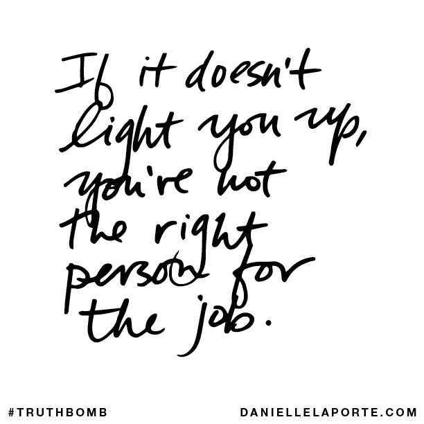 If it doesn't light you up, you're not the right person for the job..png