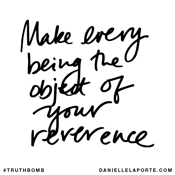 Make every being the object of your reverence..png