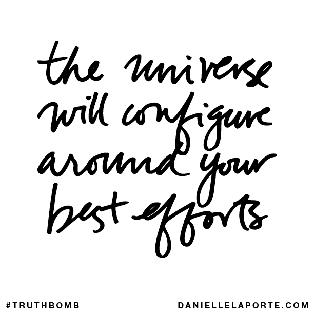 The universe will configure around your best efforts..png
