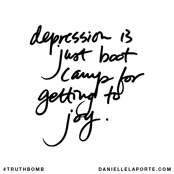 Depression is just boot camp for getting to joy..png