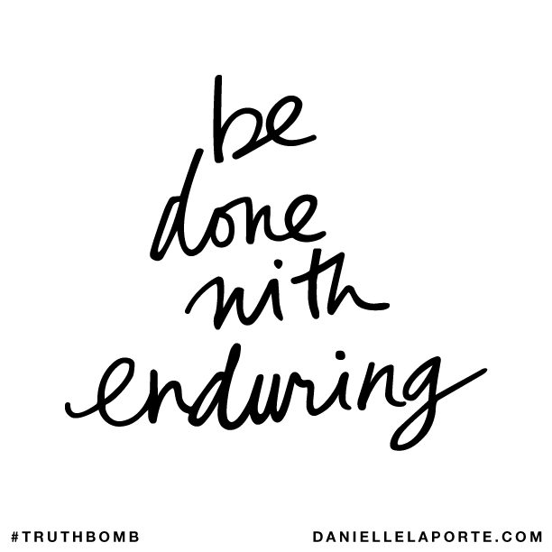 Be done with enduring..png