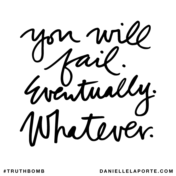 You will fail. Eventually. Whatever..png