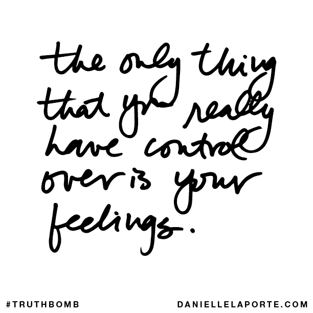 The only thing that you really have control over is your feelings..png