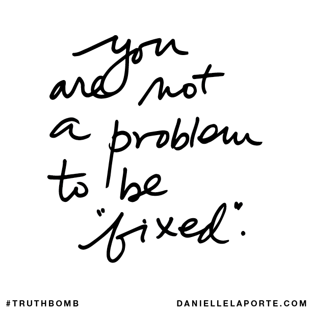 You are not a problem to be %22fixed%22..png