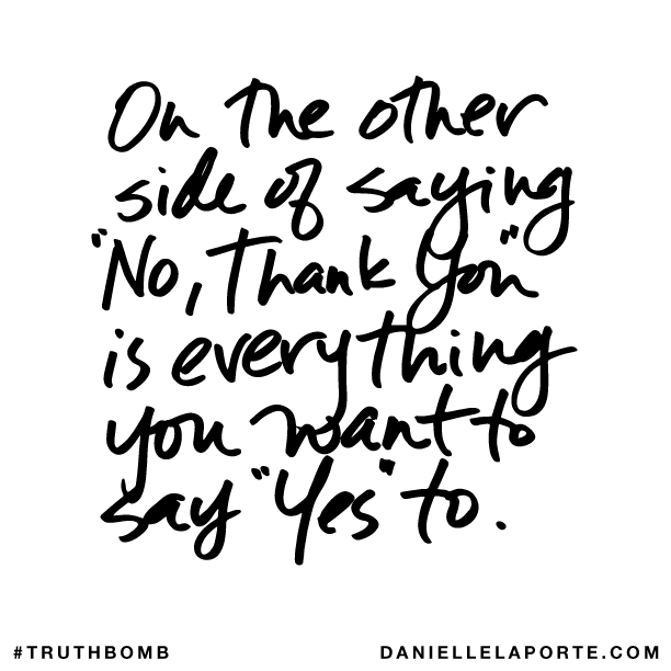 On the other side of saying No, thank you is everything you want to say Yes to..png