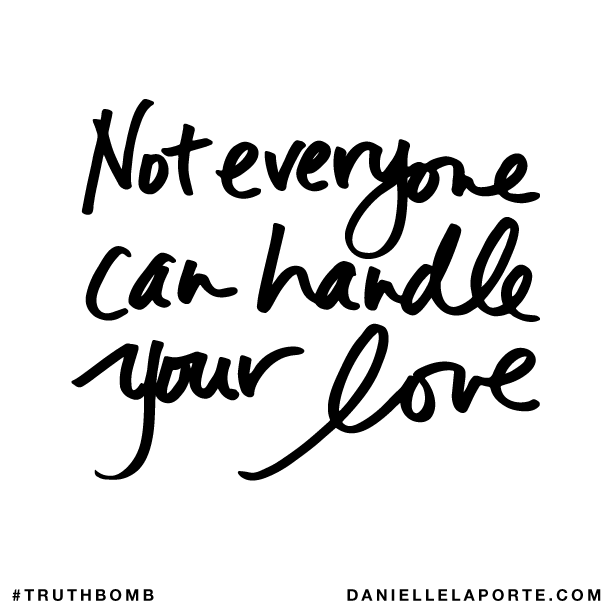 Not everyone can handle your love..png