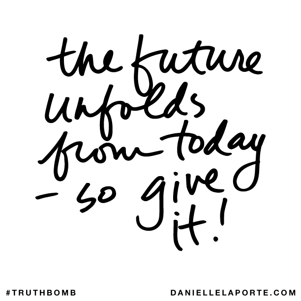 The future unfolds from today - so give it!.png
