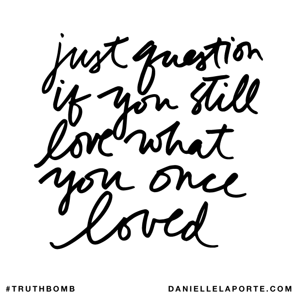 Just question if you still love what you once loved..png