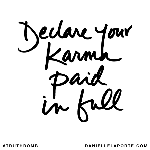 Declare your karma paid in full..png