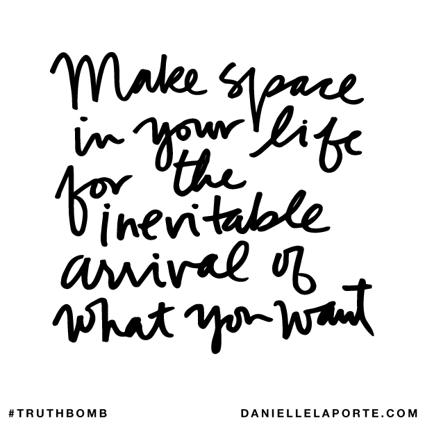 Make space in your life for the inevitable arrival of what you want..png