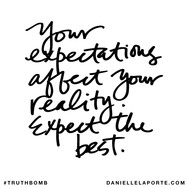Your expectations affect your reality. Expect the best..png