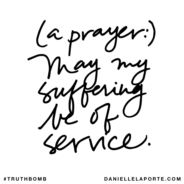 (a prayer-) May my suffering be of service..png