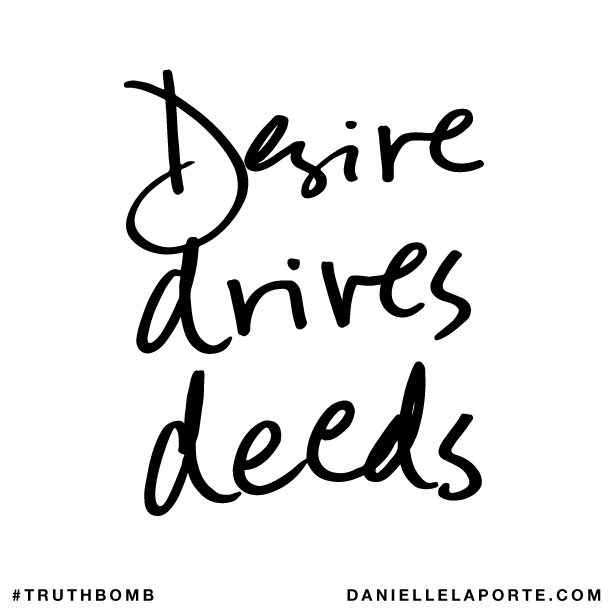 Desire drives deeds..png