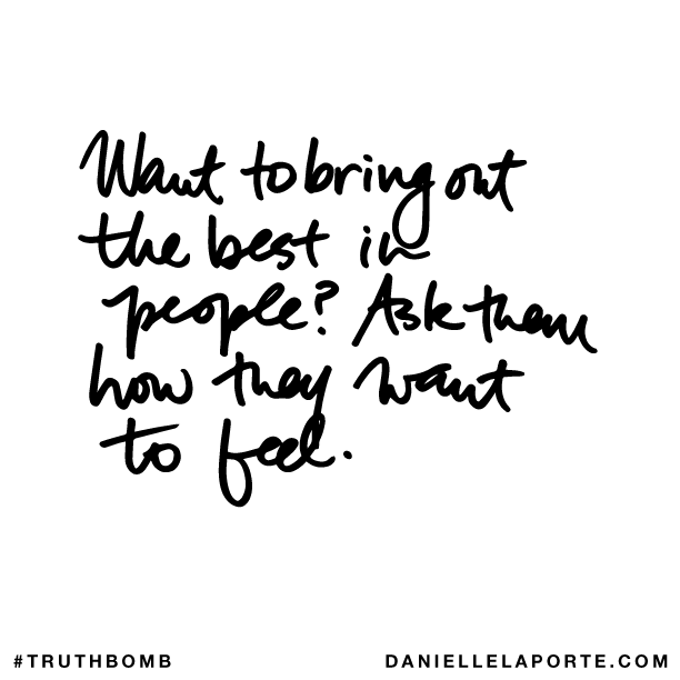 Want to bring out the best in people? Ask them how they want to feel..png