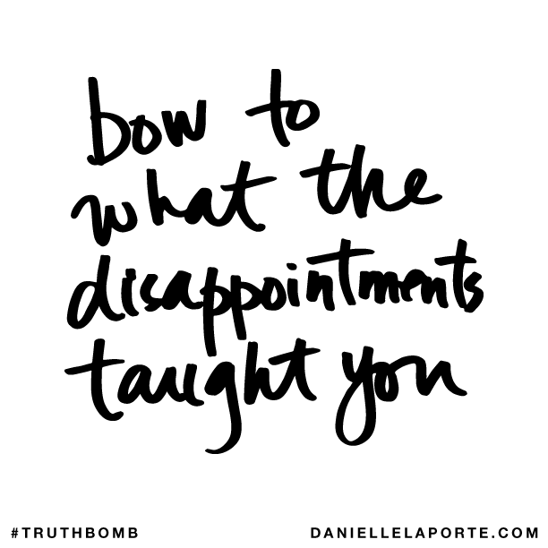 Bow to what the disappointments taught you..png