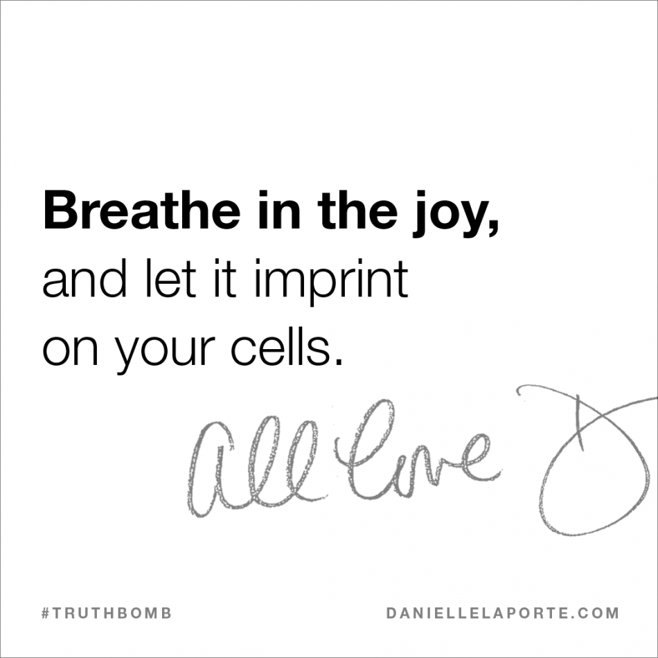 Breathe in the joy, and let it imprint on your cells..png