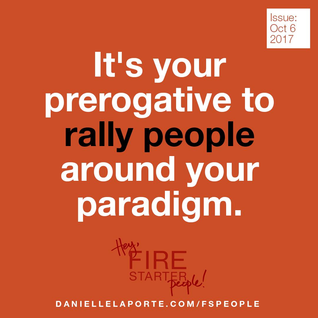 Rally people around your paradigm.