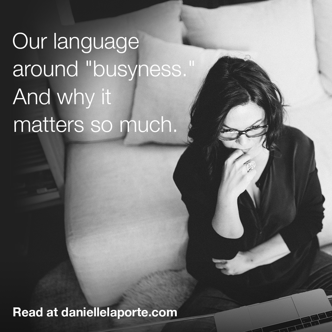 """Our language around """"busyness."""" And why it matters so much."""