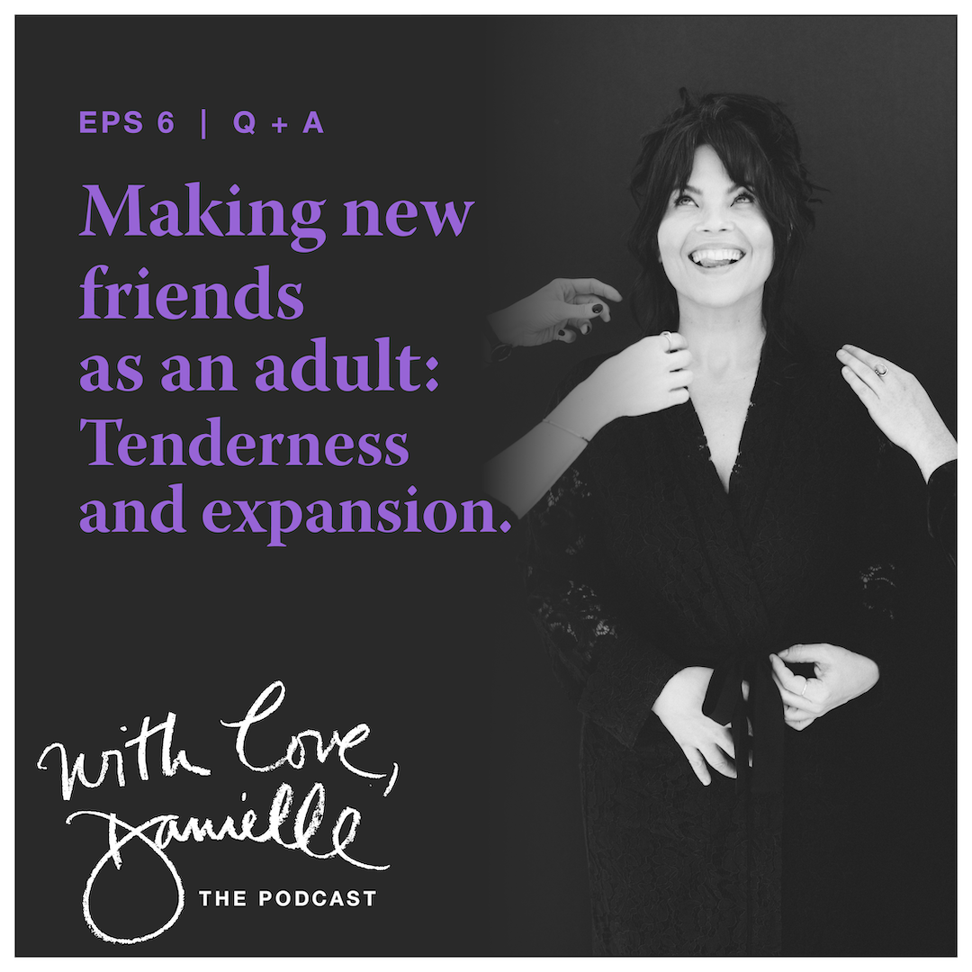 Making new friends as an adult: Tenderness and expansion.