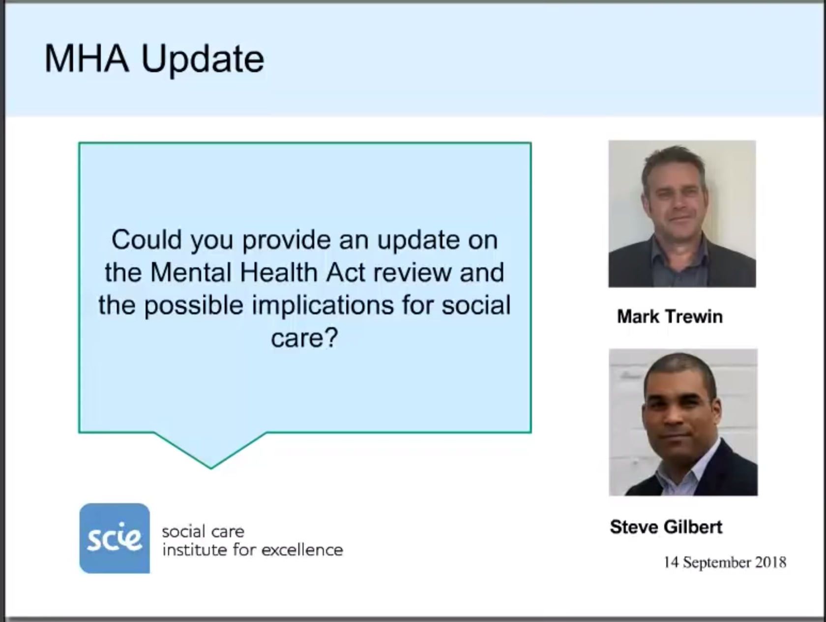 Mental Capacity Act / Mental Health Act webinar for SCIE - Steve took part in a webinar discussing the forthcoming changes to the Mental Health Act and the Mental Capacity Act, for the Social Care Institute for Excellence (SCIE)