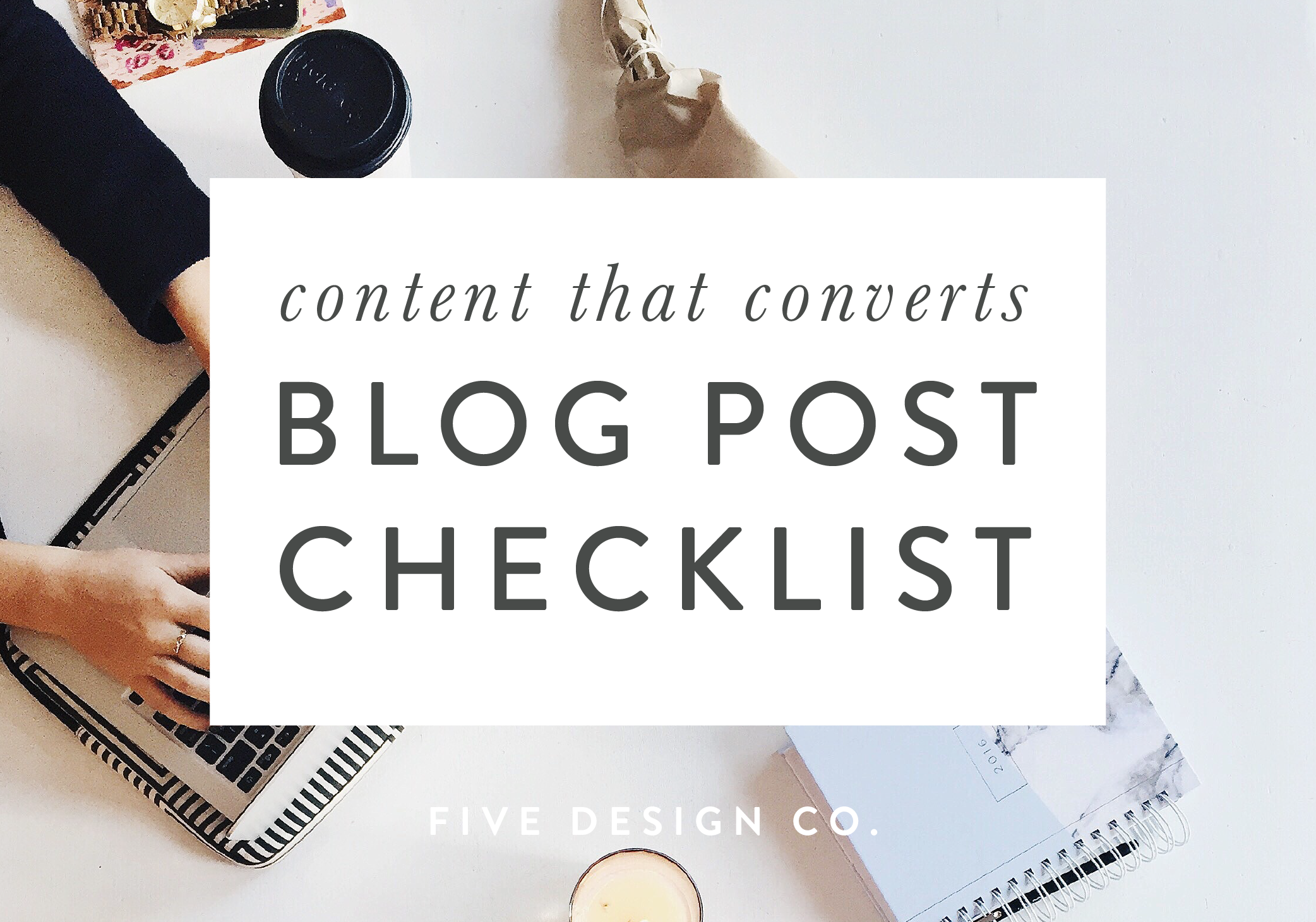 Content that Converts: Blog Post Checklist // Five Design Co. // Squarespace web design and blogging tips and resources