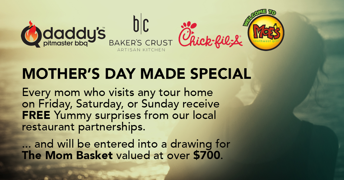 Mother's Day made special — Every mom who visits any tour home on Friday, Saturday, or Sunday receive FREE Yummy surprises from our local restaurant partnerships.... and will be entered into a drawing for The Mom Basket valued at over $700 (info below). Special Thanks to  Q-Daddy's ,  Baker's Crust ,  Chick Fil A Coliseum , and  Moe's Southwest Grill .