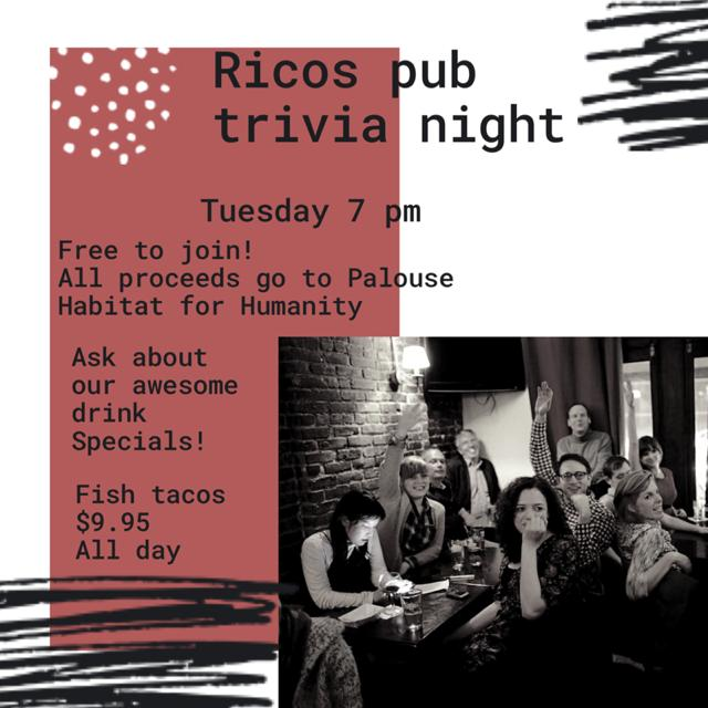 Trivia Night: Tuesdays @ 7pm - Every Tuesday Rico's plays host to Pullman's oldest continuous trivia. Trivia is always free! Prizes and give-aways are available for winners.