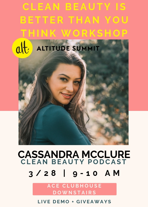"""Altitude Summit Featured Speaker Cassandra McClure - """"Clean Beauty Is Better Than You Think"""" interactive workshop and presentationMarch 28th 