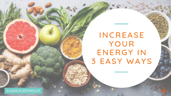 Increase Your Energy in 3 Easy Ways