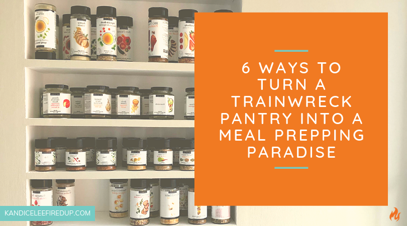 6 Quick Ways to Turn a Trainswreck Pantry Into a Meal Prepping Paradise