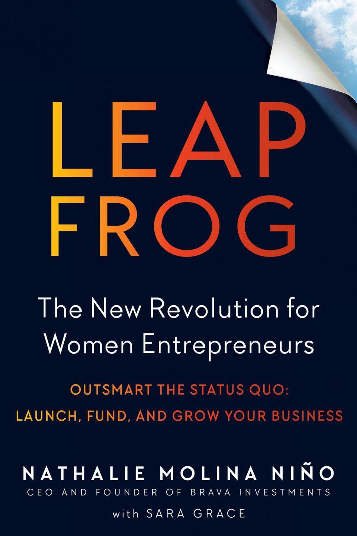 Leapfrog:The New Revolution For Women Entrepreneurs LEAPFROG:THE NEW REVOLUTION FOR WOMEN ENTREPRENEURS