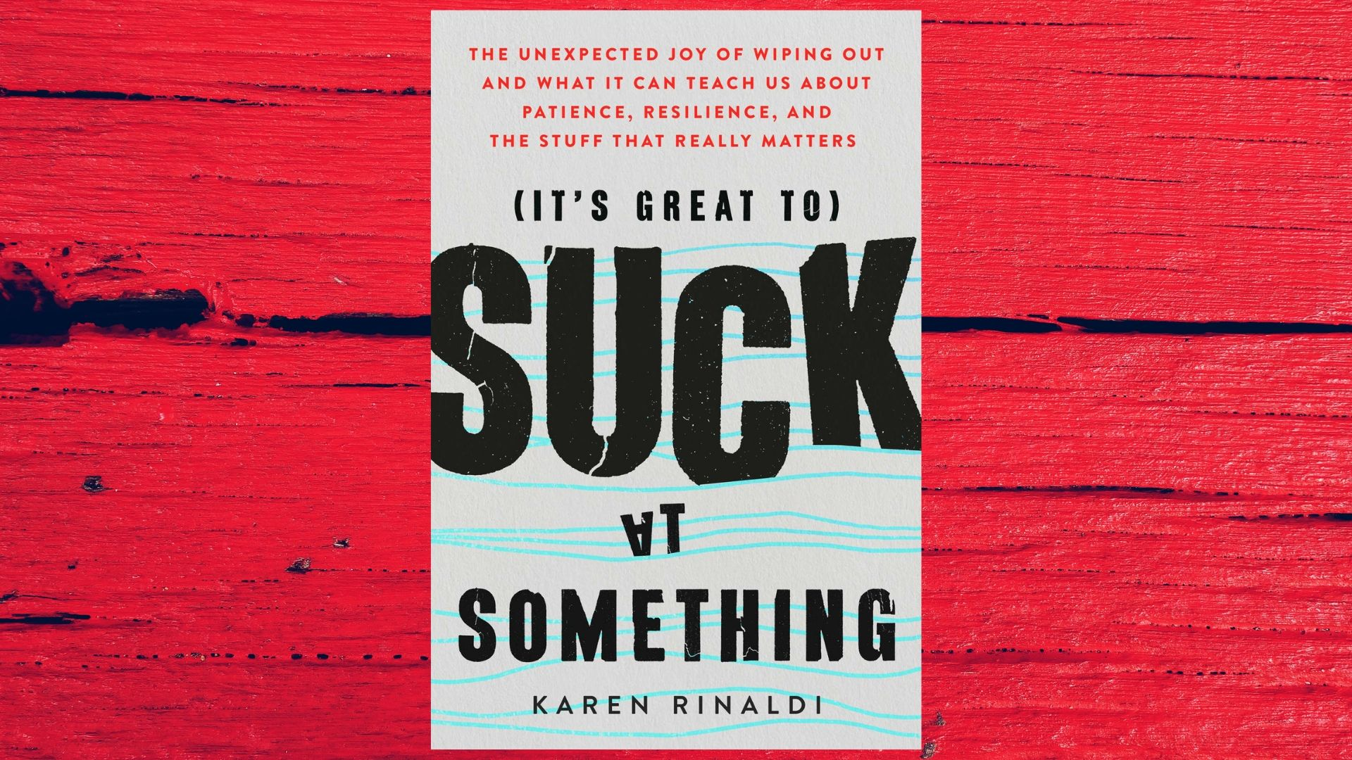 Karen Rinaldi's book, 'It's Great To Suck At Something'IMAGE COURTESY OF KAREN RINALDI